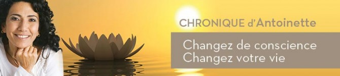 Changez de conscience – Changez votre vie