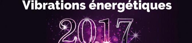 L'Année 2017 et ses vibrations énergétiques