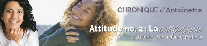 Attitude n°2: La compassion – Cinq attitudes d'abondance (partie3)